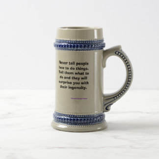 Never tell people how to do things beer steins