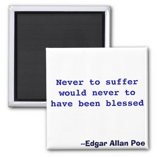 Never to suffer would never to have been blessed square magnet