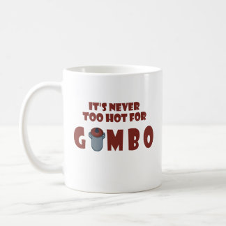 Never Too Hot For Gumbo Fun Louisiana Gumbo Mug