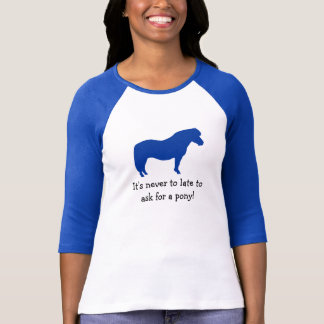 Never too late for a Pony! T-Shirt