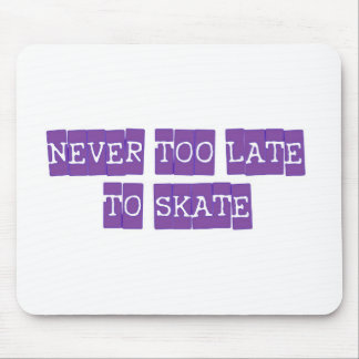never too late to skate mouse pad