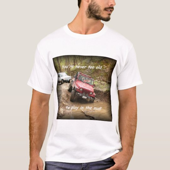 Never too old.to play in the mud! T-Shirt