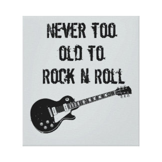 Never Too Old To Rock N Roll Canvas Print