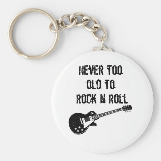 Never Too Old To Rock N Roll Key