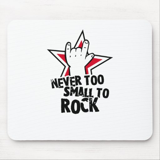 Never too small to rock mouse pad