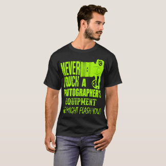 Never Touch A Photographers Equipment He Might T-Shirt