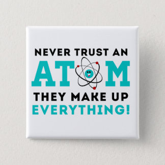 Never trust a Atom, They Make up Everything 15 Cm Square Badge
