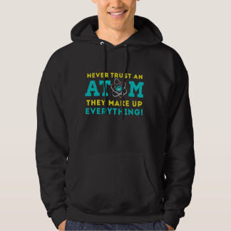 Never trust a Atom, They Make up Everything Hoodie
