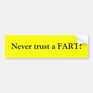 Never trust a FART! Bumper Sticker