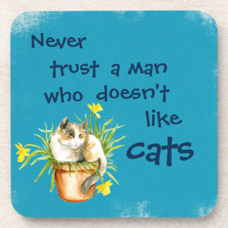 Never trust a man who doesn't like cats coaster