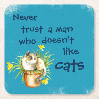 Never trust a man who doesn't like cats square paper coaster
