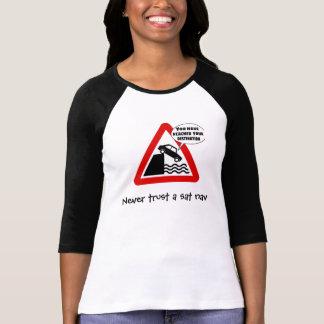Never trust a sat nav T-Shirt