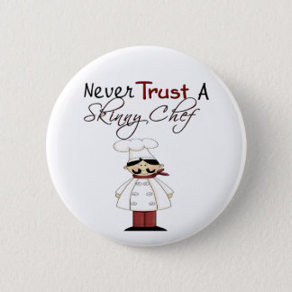 Never Trust a Skinny Chef 6 Cm Round Badge