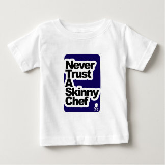 Never Trust a Skinny Chef Baby T-Shirt