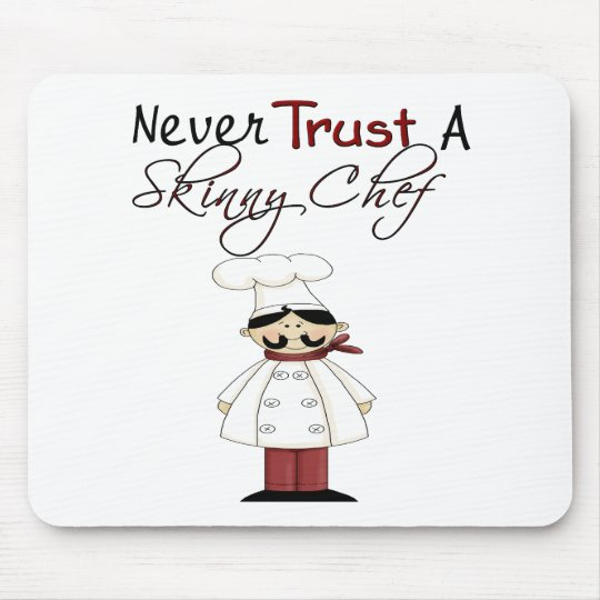 Never Trust a Skinny Chef Mouse Mat
