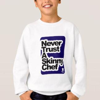 Never Trust a Skinny Chef Sweatshirt