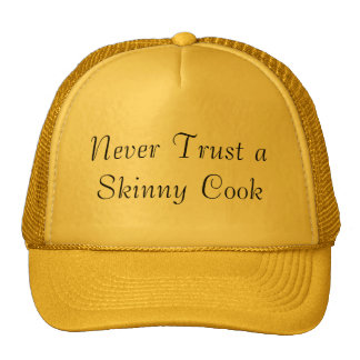 Never Trust a Skinny Cook Trucker Hat