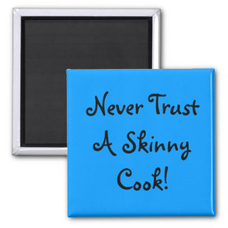 Never Trust A Skinny Cook! Square Magnet