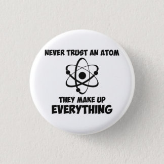 Never Trust An Atom 3 Cm Round Badge