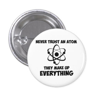 Never Trust An Atom 3 Cm Round Badge