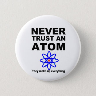 Never trust an atom 6 cm round badge