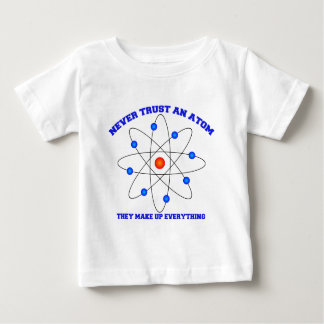 Never Trust an Atom Baby T-Shirt