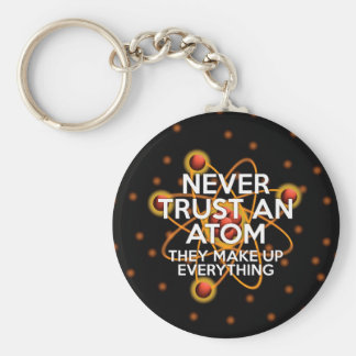 NEVER TRUST AN ATOM BASIC ROUND BUTTON KEY RING