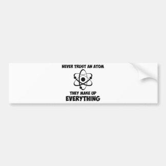 Never Trust An Atom Bumper Sticker