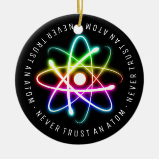 Never Trust an Atom | Funny Science Gifts Round Ceramic Decoration