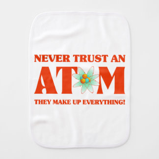 Never Trust An Atom In Atomic Orange Burp Cloth