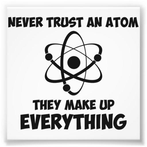 Never Trust An Atom Photo Print