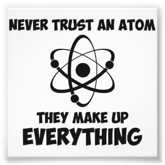 Never Trust An Atom Photo Print