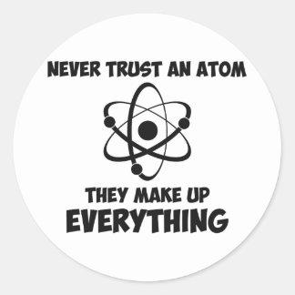 Never Trust An Atom Round Sticker