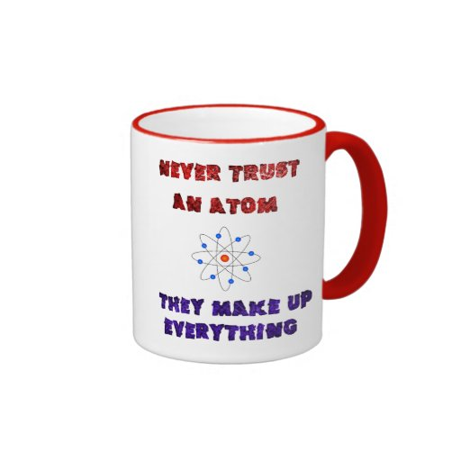 Never Trust an Atom Science Geek Nerd Joke Coffee Mugs