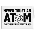 Never Trust An Atom. They Make Up Everything. Card