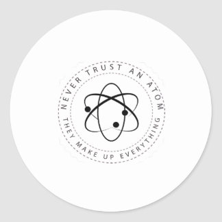 Never Trust an Atom, They Make Up Everything Round Sticker
