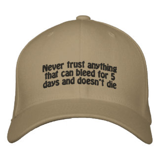 Never trust anything embroidered baseball caps