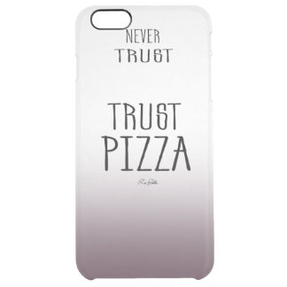 Never trust Apple trust pizza Clear iPhone 6 Plus Case