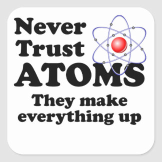 Never Trust Atoms Square Sticker