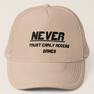Never trust early access games trucker hat