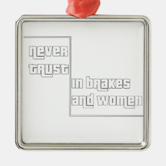 Never trust in brakes and women Silver-Colored square decoration