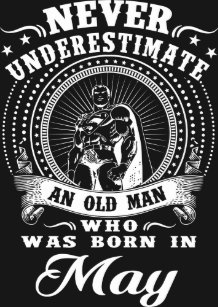 3acfc04ed65d Never underestimate an old man who was born in may T-Shirt