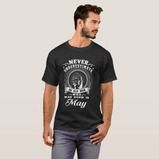 Never underestimate an old man who was born in may T-Shirt