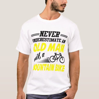 NEVER UNDERESTIMATE AN OLD MAN WITH A MOUNTAINBIKE T-Shirt