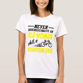 NEVER UNDERESTIMATE  OLD WOMAN WITH A MOUNTAINBIKE T-Shirt