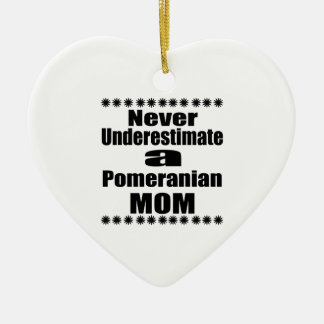 Never Underestimate Pomeranian Mom Ceramic Heart Decoration