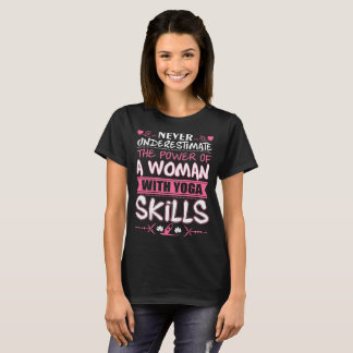 Never Underestimate Power Of Woman Yoga Skills Tee
