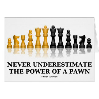 Never Underestimate The Power Of A Pawn (Chess) Greeting Card