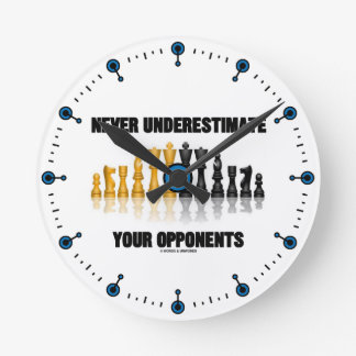 Never Underestimate Your Opponents (Chess Set) Round Wall Clock