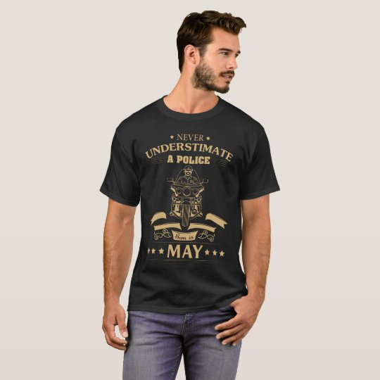 Never Understimate Police Born In May T-Shirt